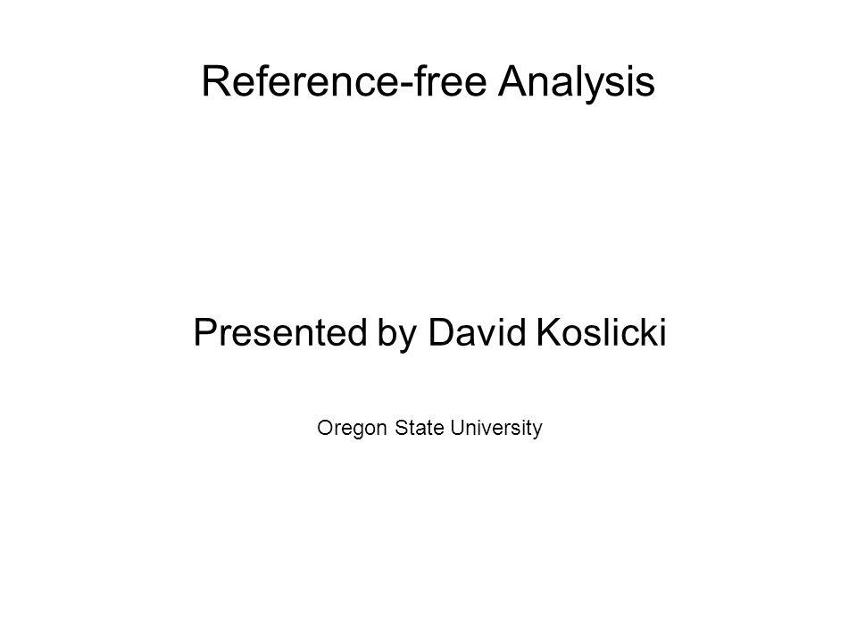 Reference-free Analysis Presented by David Koslicki Oregon State University