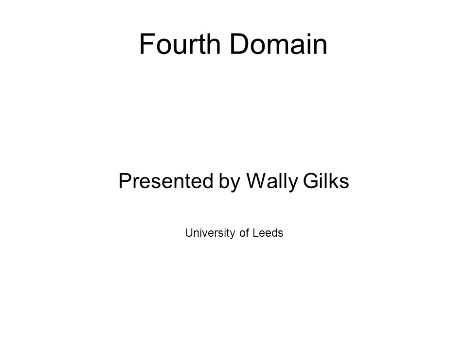 Fourth Domain Presented by Wally Gilks University of Leeds
