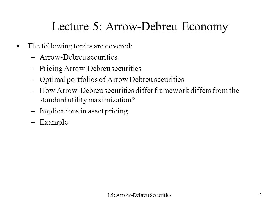 L5: Arrow-Debreu Securities 2 Arrow-Debreu Assets There are S possible states indexed by s=0, 1, …, S-1.