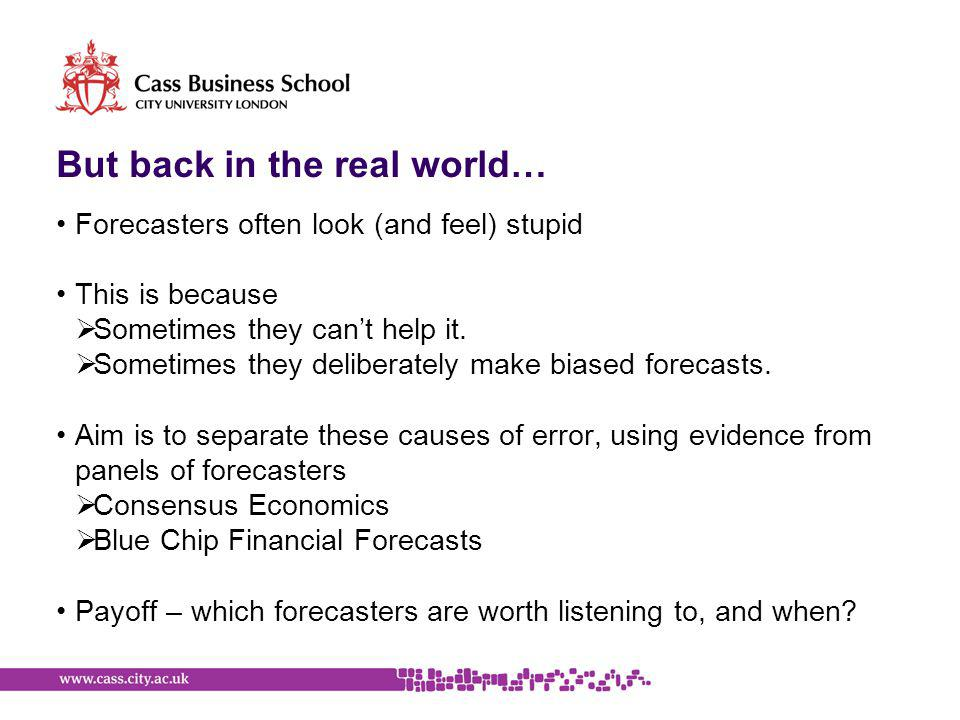 But back in the real world… Forecasters often look (and feel) stupid This is because  Sometimes they can't help it.  Sometimes they deliberately mak