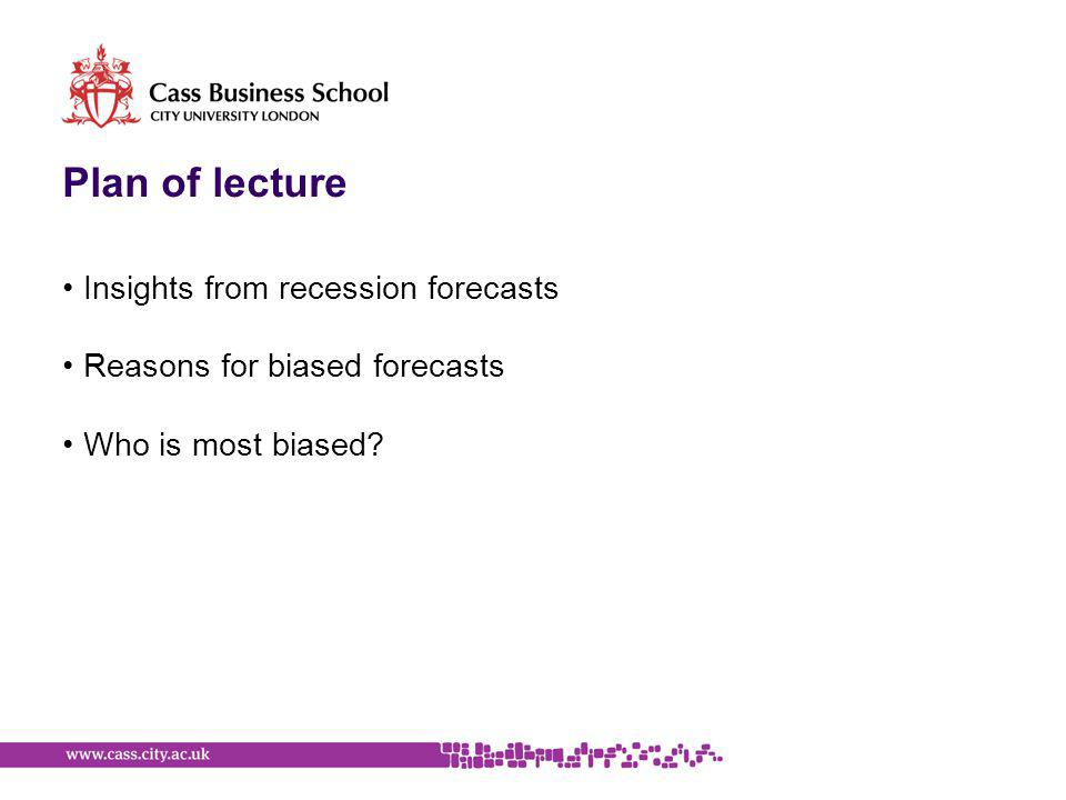 Plan of lecture Insights from recession forecasts Reasons for biased forecasts Who is most biased?