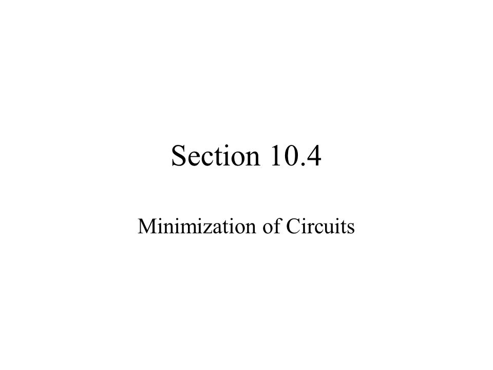 Section 10.4 Minimization of Circuits