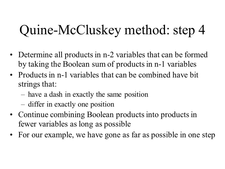 Quine-McCluskey method: step 4 Determine all products in n-2 variables that can be formed by taking the Boolean sum of products in n-1 variables Produ