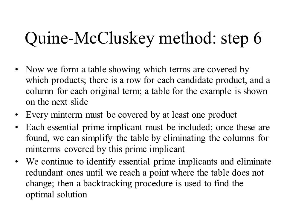 Quine-McCluskey method: step 6 Now we form a table showing which terms are covered by which products; there is a row for each candidate product, and a