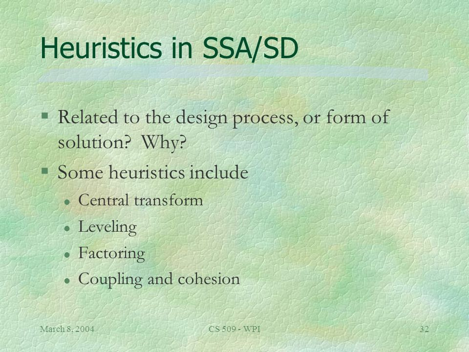 March 8, 2004CS 509 - WPI32 Heuristics in SSA/SD §Related to the design process, or form of solution.