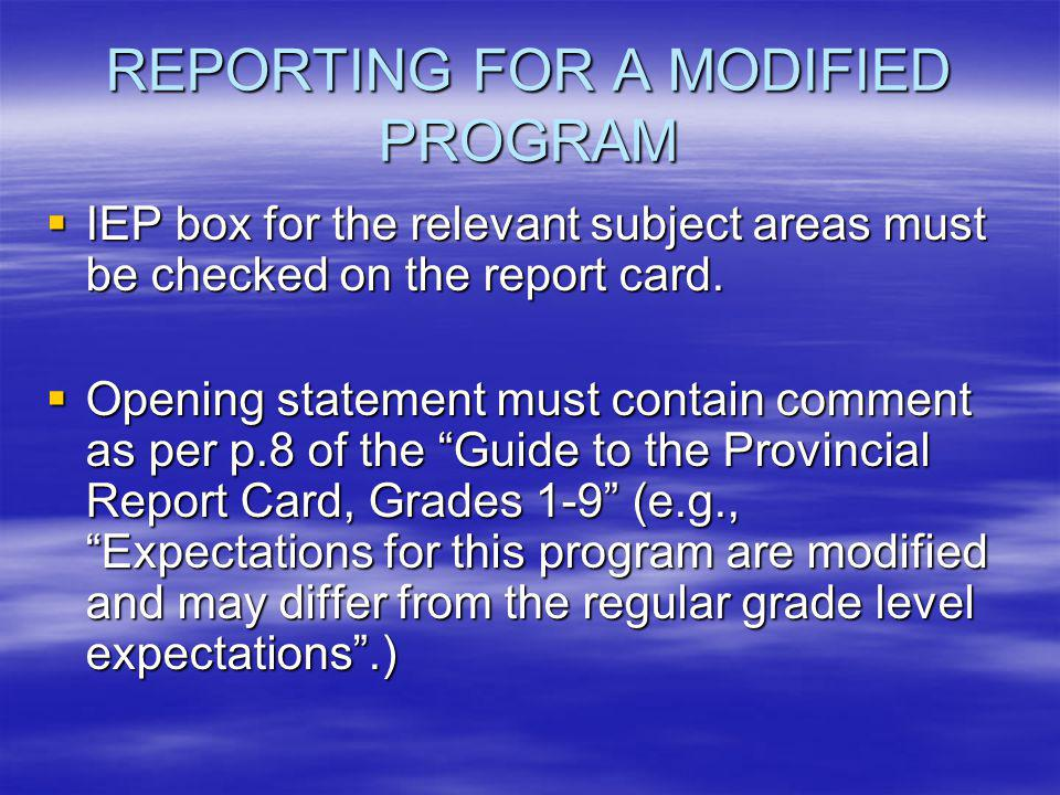 REPORTING FOR A MODIFIED PROGRAM  IEP box for the relevant subject areas must be checked on the report card.