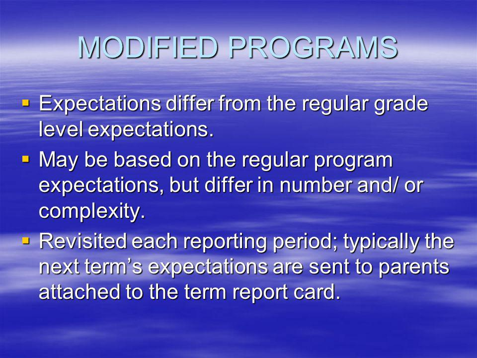 MODIFIED PROGRAMS  Expectations differ from the regular grade level expectations.