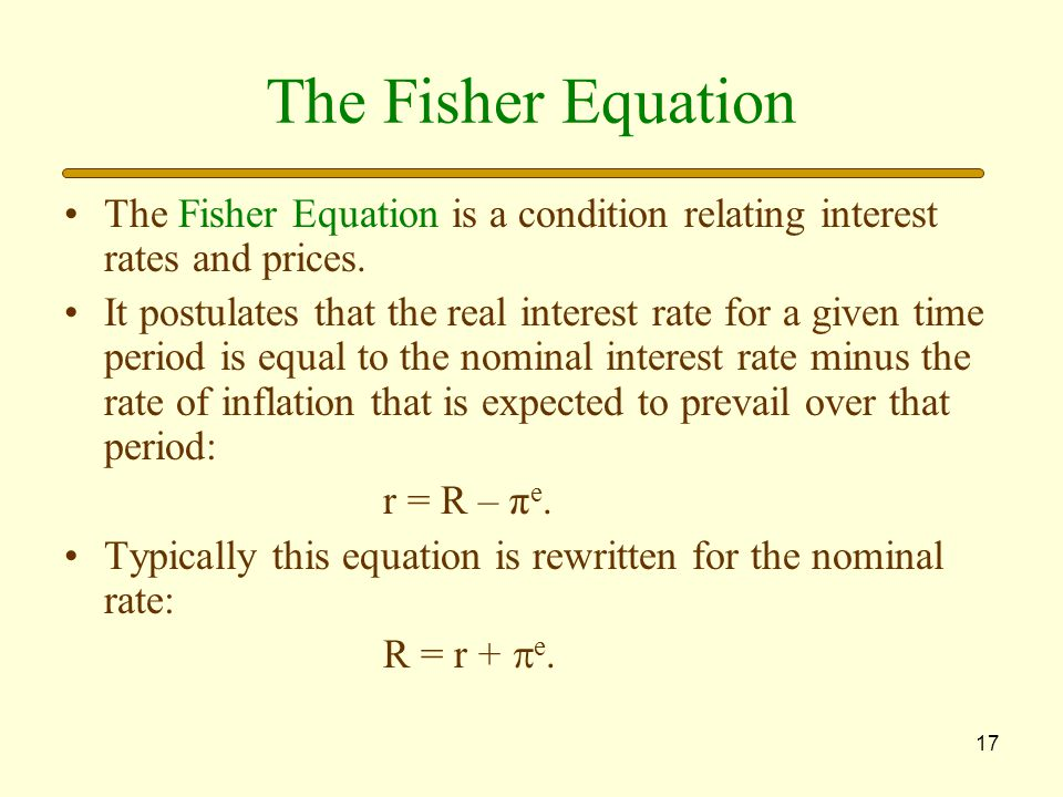 17 The Fisher Equation The Fisher Equation is a condition relating interest rates and prices.