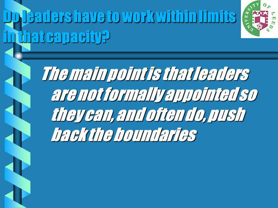 Do leaders have to work within limits in that capacity? The main point is that leaders are not formally appointed so they can, and often do, push back