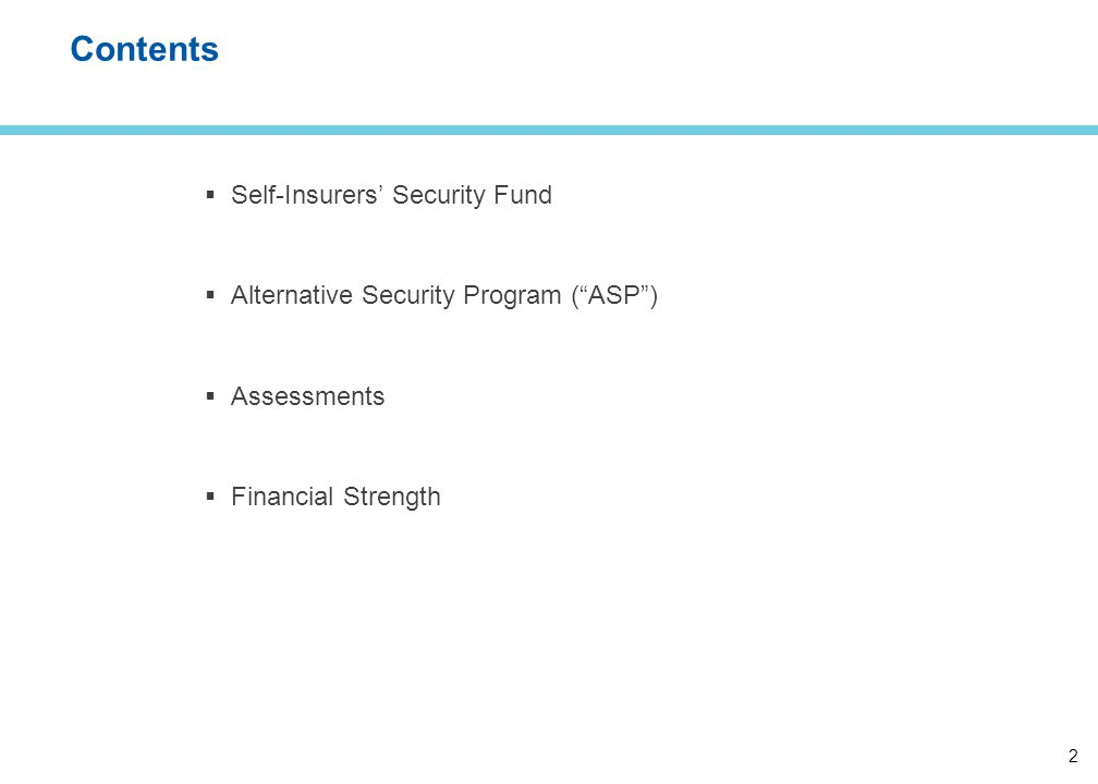 2 Contents  Self-Insurers' Security Fund  Alternative Security Program ( ASP )  Assessments  Financial Strength