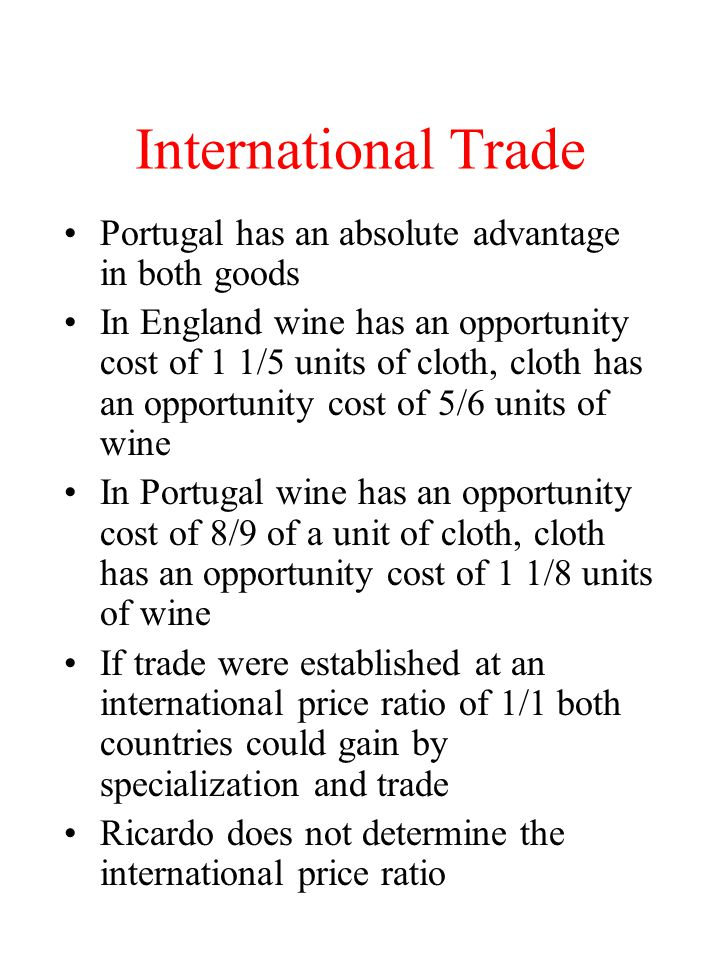International Trade Portugal has an absolute advantage in both goods In England wine has an opportunity cost of 1 1/5 units of cloth, cloth has an opp