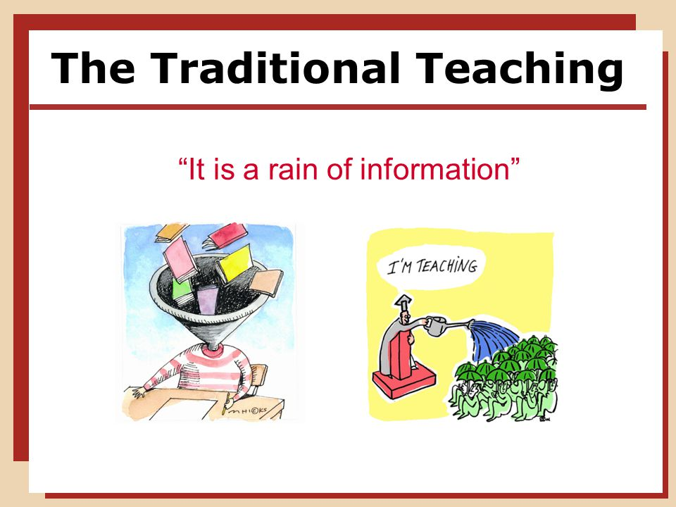 The Traditional Teaching It is a rain of information