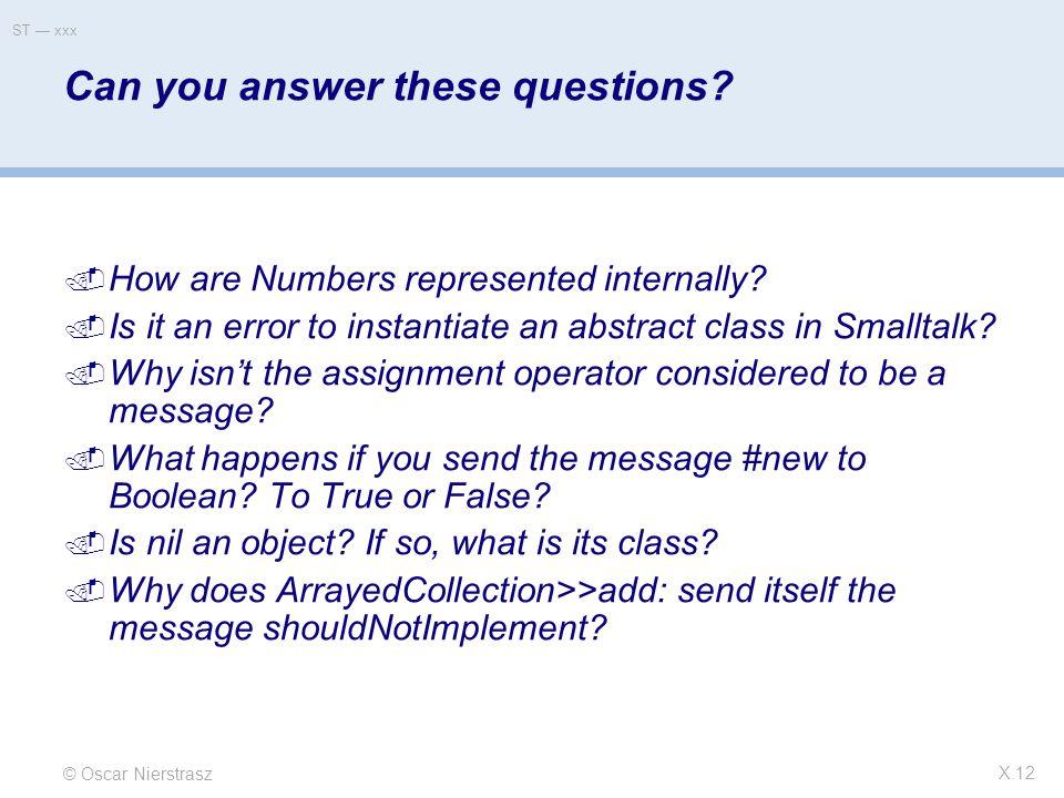 © Oscar Nierstrasz ST — xxx X.12 Can you answer these questions.