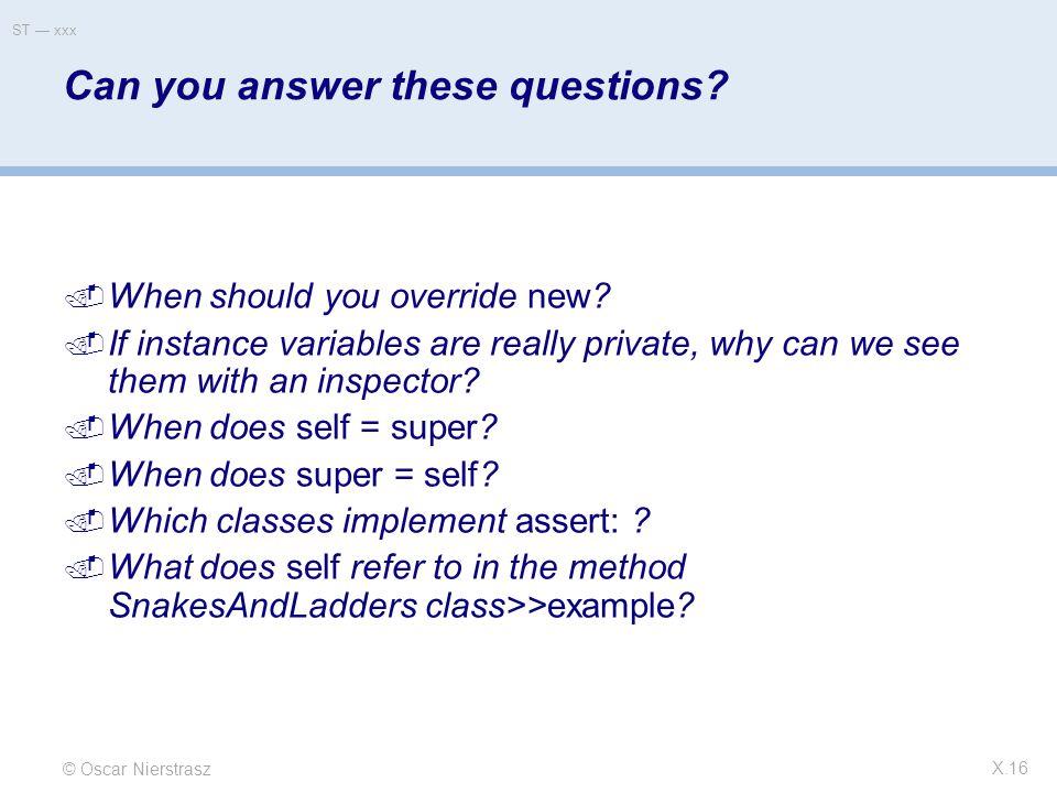 © Oscar Nierstrasz ST — xxx X.16 Can you answer these questions.