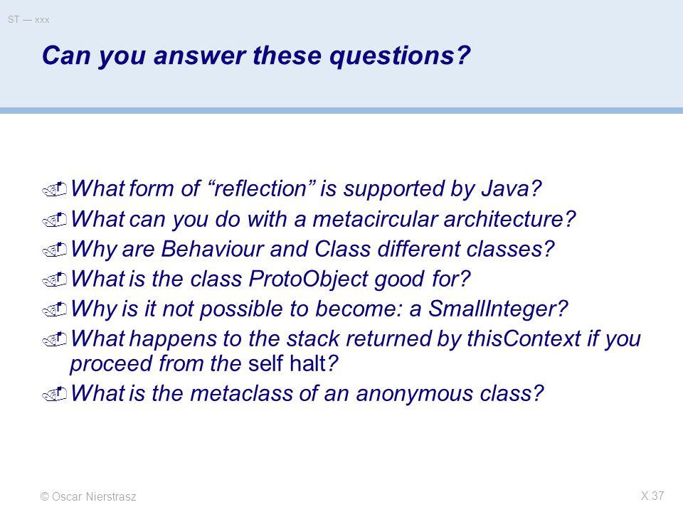 © Oscar Nierstrasz ST — xxx X.37 Can you answer these questions.