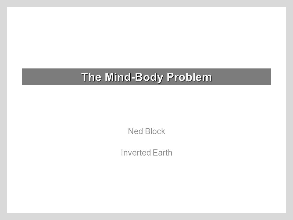 The Mind-Body Problem Ned Block Inverted Earth