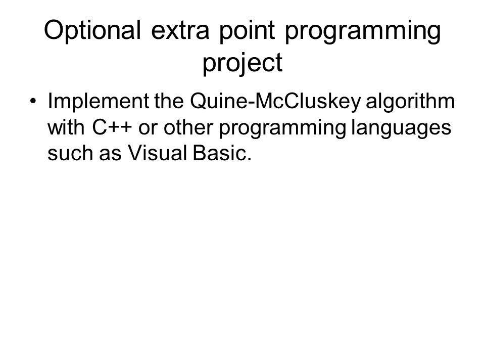 Optional extra point programming project Implement the Quine-McCluskey algorithm with C++ or other programming languages such as Visual Basic.