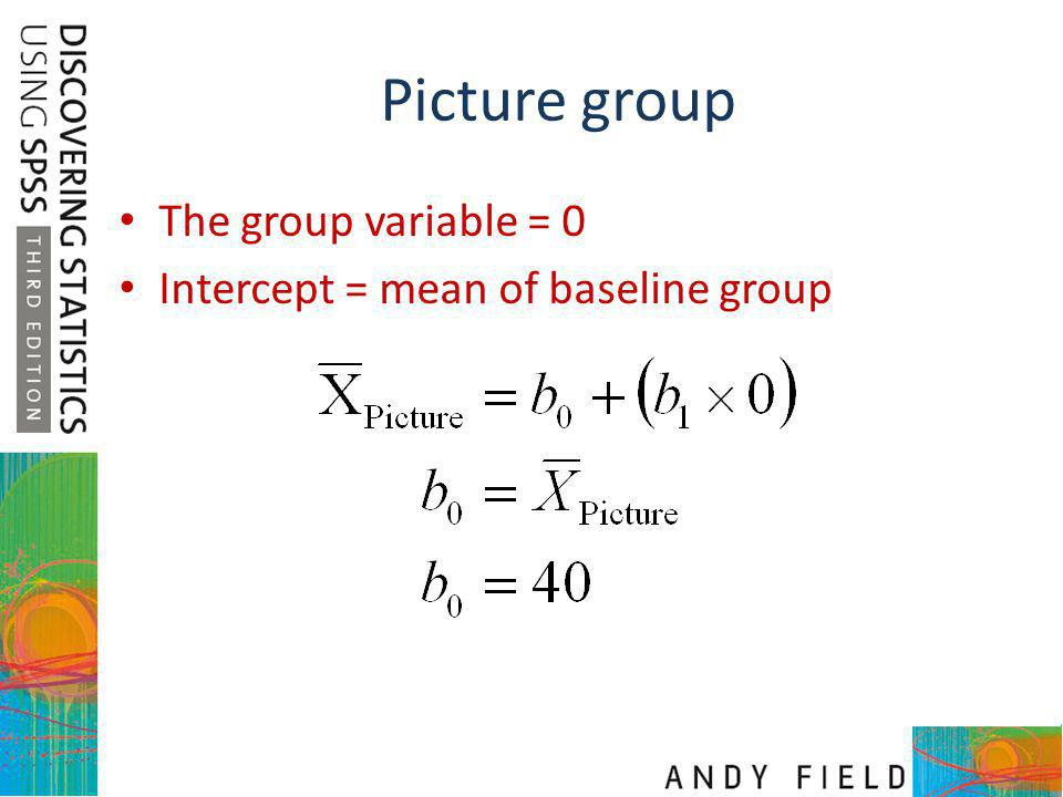 Picture group The group variable = 0 Intercept = mean of baseline group