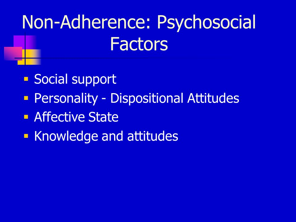 Non-Adherence: Knowledge/Beliefs  Lack of knowledge  Denial or trivialization  Perceived invulnerability Necessary but not sufficient