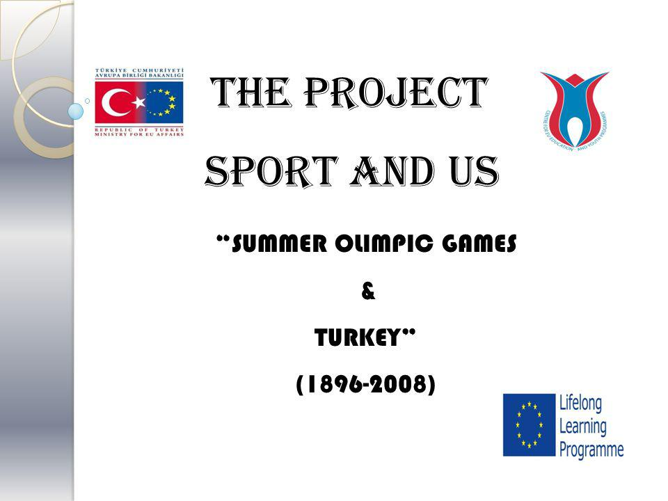 SUMMER OLIMPIC GAMES & TURKEY (1896-2008) THE PROJECT SPORT AND US