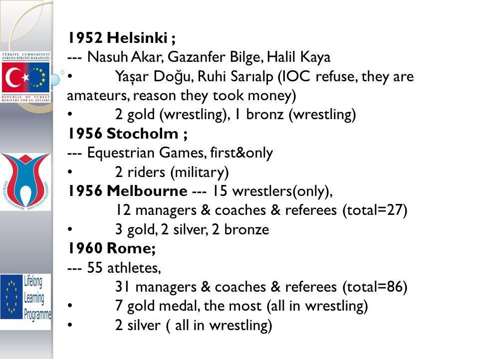 1952 Helsinki ; --- Nasuh Akar, Gazanfer Bilge, Halil Kaya Yaşar Do ğ u, Ruhi Sarıalp (IOC refuse, they are amateurs, reason they took money) 2 gold (