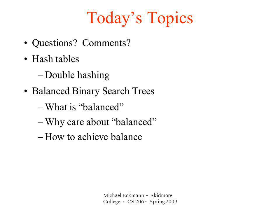 Michael Eckmann - Skidmore College - CS 206 - Spring 2009 Today's Topics Questions.