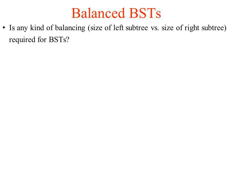 Is any kind of balancing (size of left subtree vs.