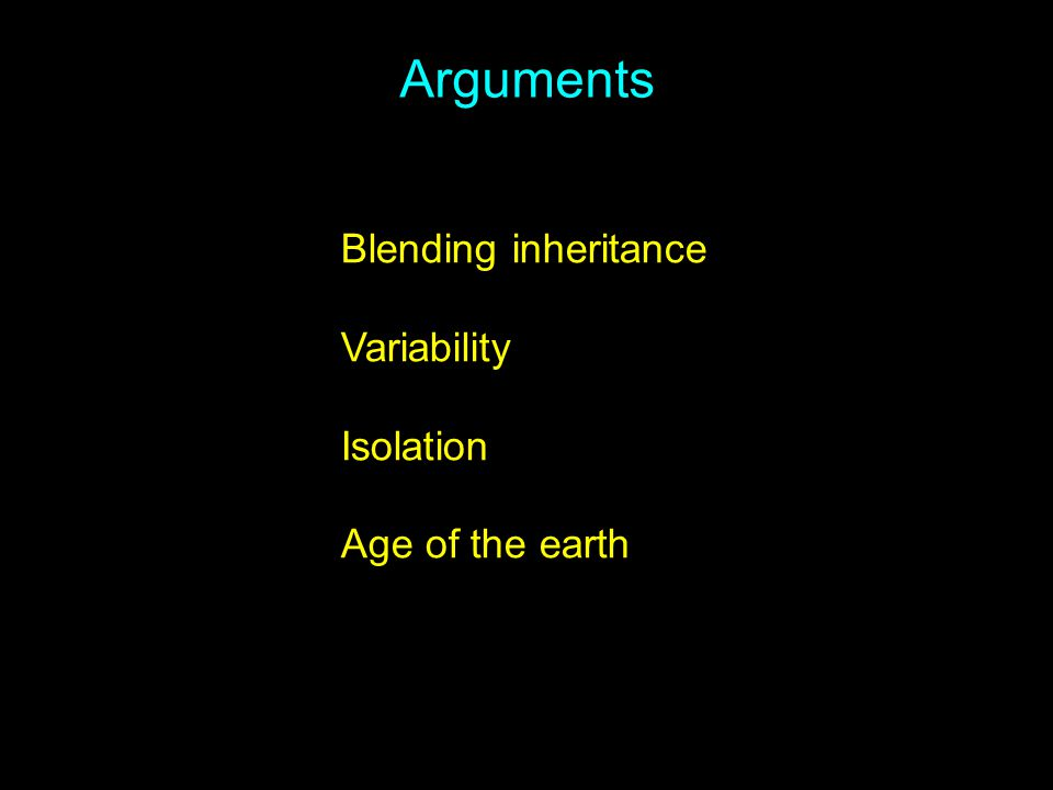Arguments Blending inheritance Variability Isolation Age of the earth
