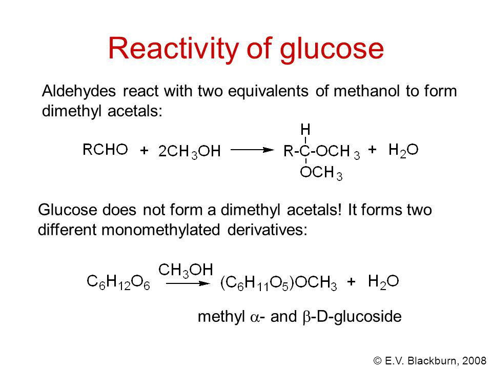 © E.V. Blackburn, 2008 Glucose does not form a dimethyl acetals.