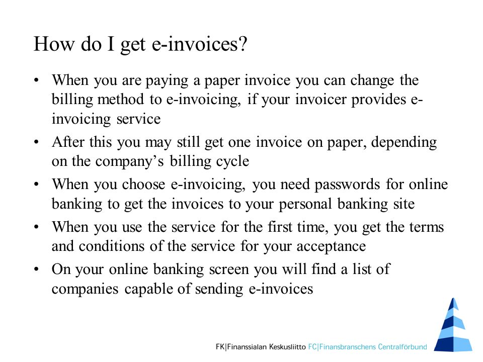 How do I get e-invoices? When you are paying a paper invoice you can change the billing method to e-invoicing, if your invoicer provides e- invoicing