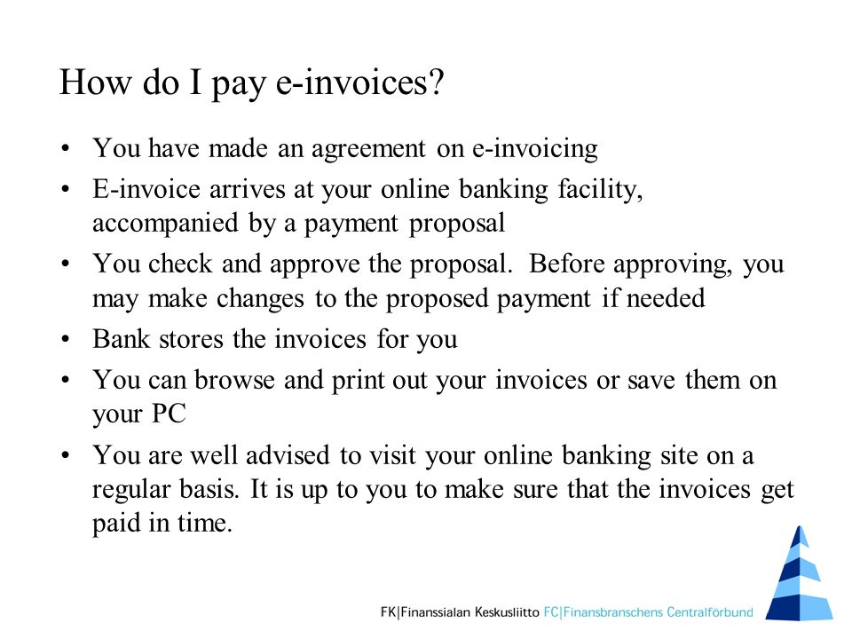 How do I pay e-invoices? You have made an agreement on e-invoicing E-invoice arrives at your online banking facility, accompanied by a payment proposa