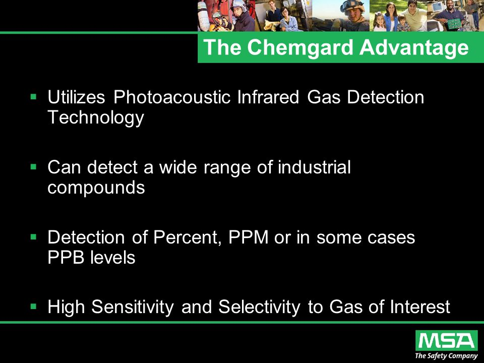 The Chemgard Advantage  Utilizes Photoacoustic Infrared Gas Detection Technology  Can detect a wide range of industrial compounds  Detection of Per