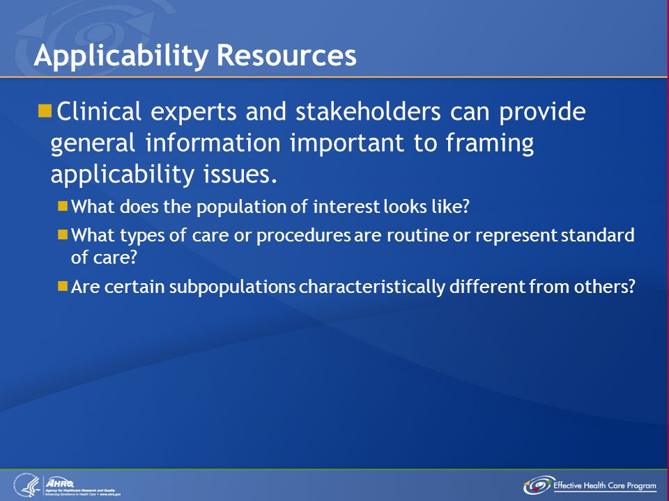  Clinical experts and stakeholders can provide general information important to framing applicability issues.