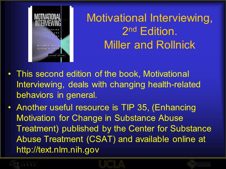 This second edition of the book, Motivational Interviewing, deals with changing health-related behaviors in general. Another useful resource is TIP 35