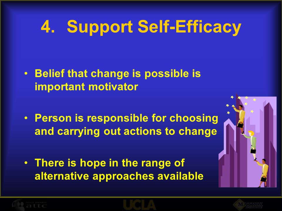 4.Support Self-Efficacy Belief that change is possible is important motivator Person is responsible for choosing and carrying out actions to change Th