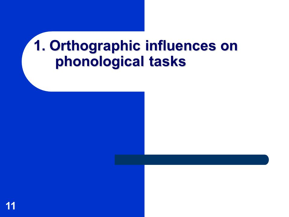 11 1. Orthographic influences on phonological tasks
