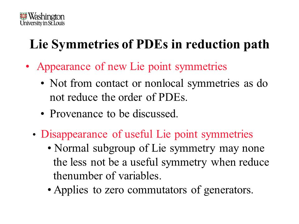Lie Symmetries of PDEs in reduction path Appearance of new Lie point symmetries Not from contact or nonlocal symmetries as do not reduce the order of PDEs.
