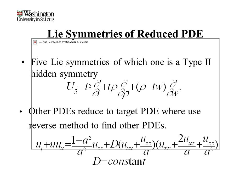Lie Symmetries of Reduced PDE Five Lie symmetries of which one is a Type II hidden symmetry Other PDEs reduce to target PDE where use reverse method to find other PDEs.