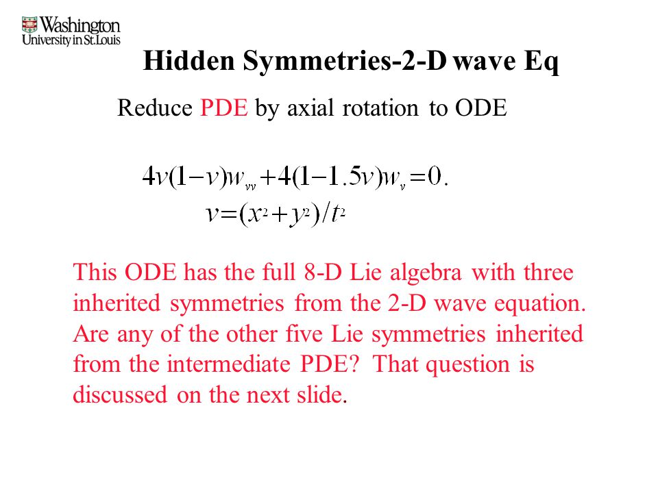 Hidden Symmetries-2-D wave Eq Reduce PDE by axial rotation to ODE This ODE has the full 8-D Lie algebra with three inherited symmetries from the 2-D w