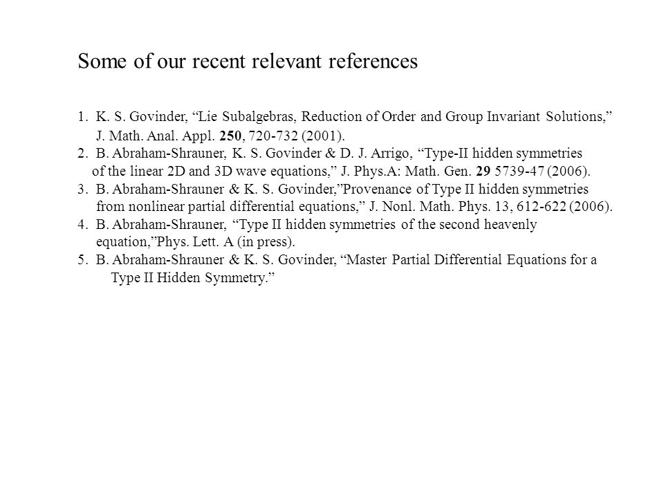 "Some of our recent relevant references 1. K. S. Govinder, ""Lie Subalgebras, Reduction of Order and Group Invariant Solutions,"" J. Math. Anal. Appl. 25"
