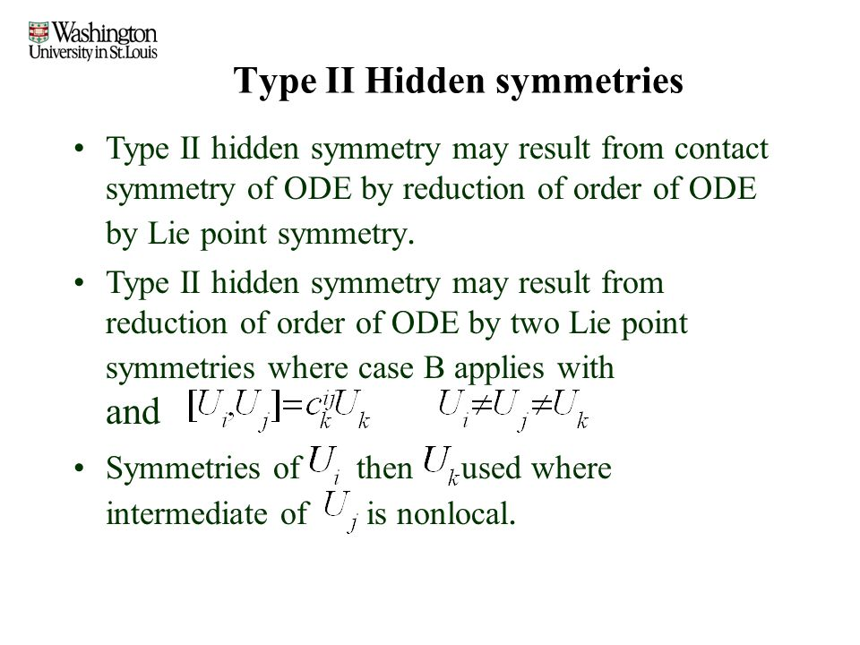 Type II Hidden symmetries Type II hidden symmetry may result from contact symmetry of ODE by reduction of order of ODE by Lie point symmetry.