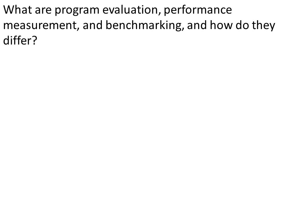 What are program evaluation, performance measurement, and benchmarking, and how do they differ?
