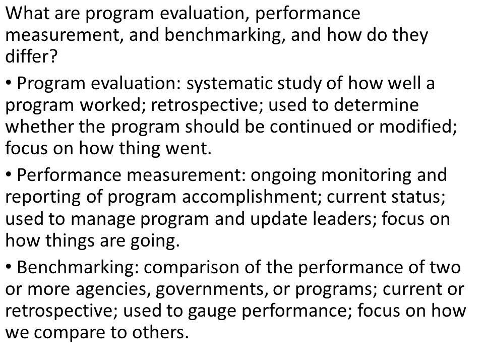 Program evaluation: systematic study of how well a program worked; retrospective; used to determine whether the program should be continued or modified; focus on how thing went.