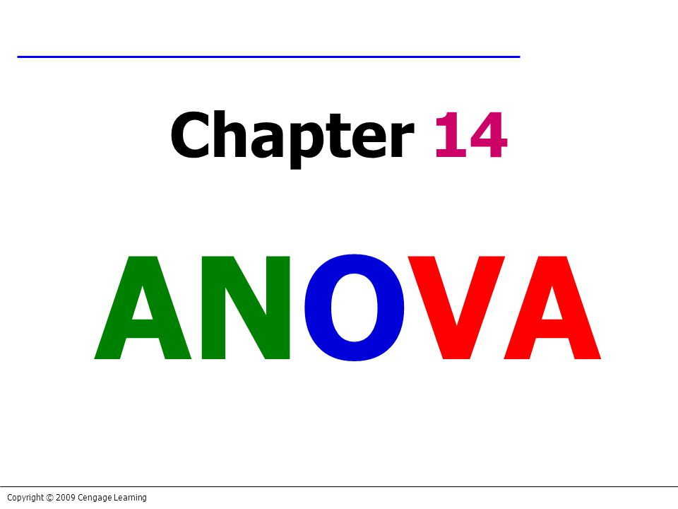 Copyright © 2009 Cengage Learning Chapter 14 ANOVA