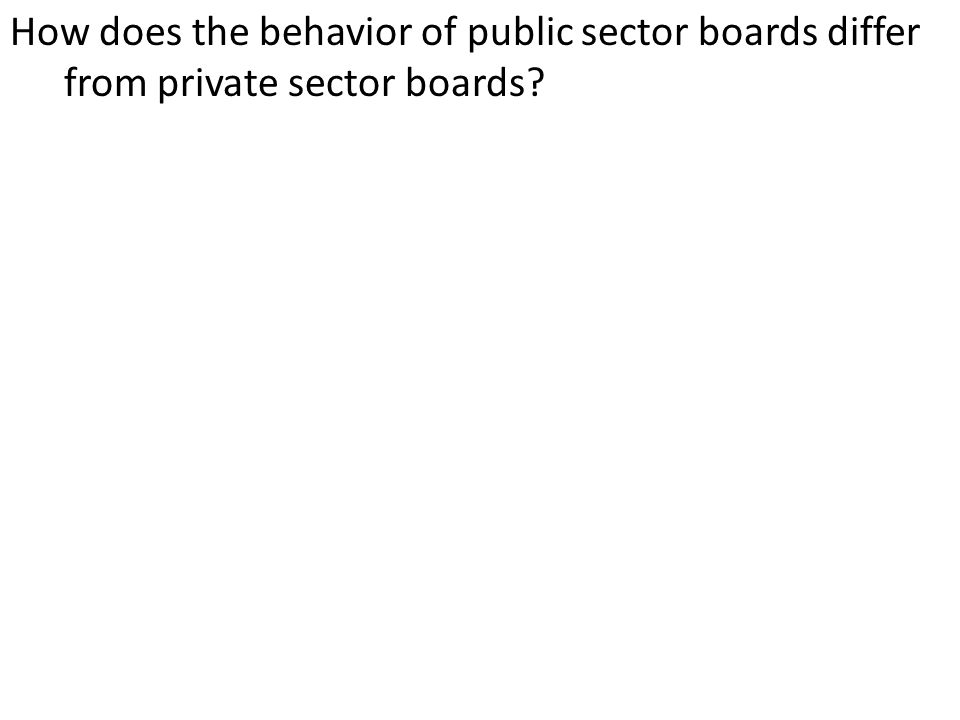 How does the behavior of public sector boards differ from private sector boards