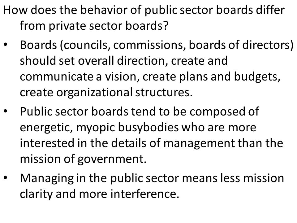 Boards (councils, commissions, boards of directors) should set overall direction, create and communicate a vision, create plans and budgets, create organizational structures.