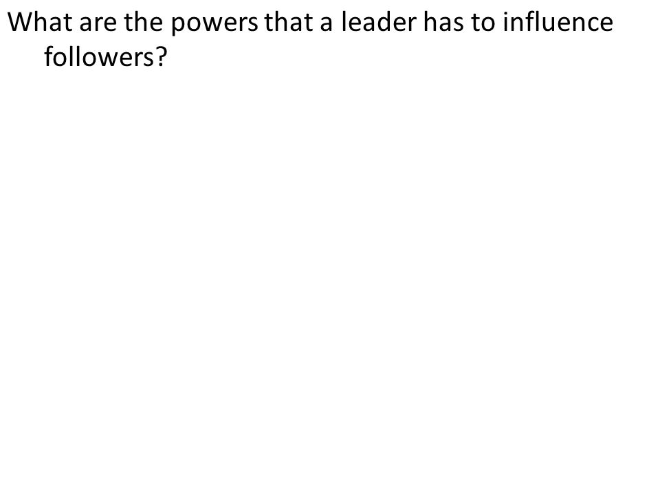 What are the powers that a leader has to influence followers