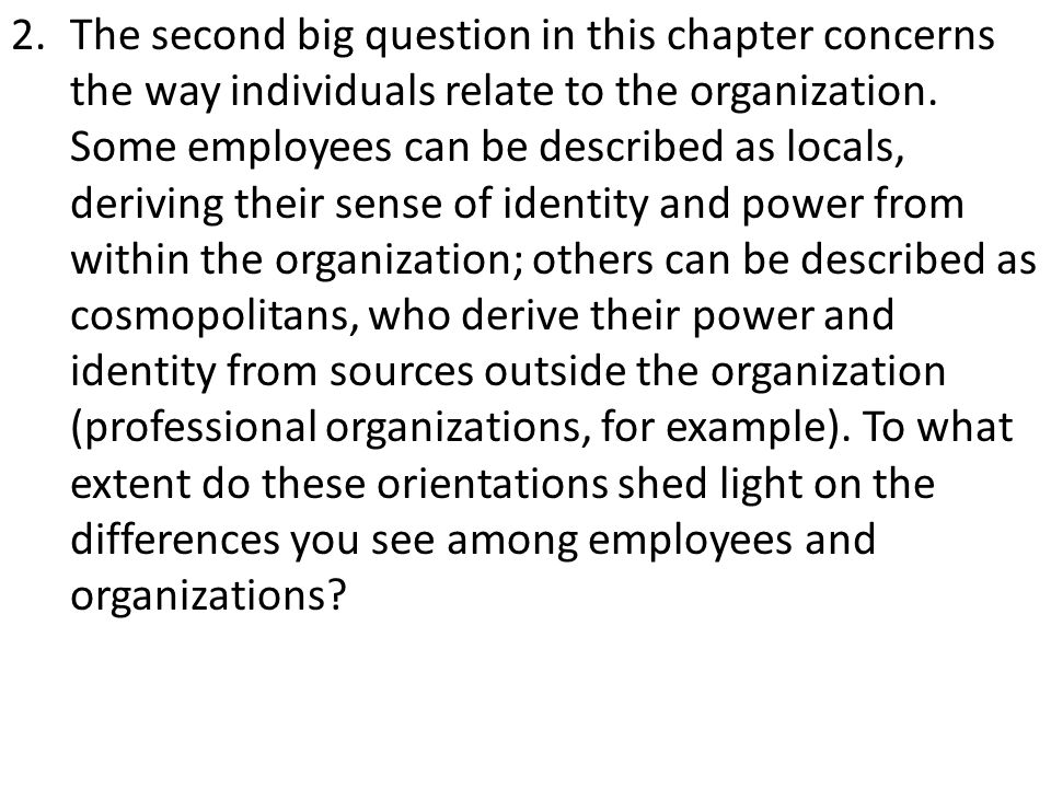 2.The second big question in this chapter concerns the way individuals relate to the organization.