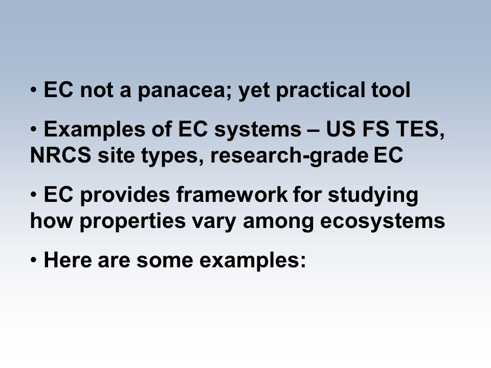 EC not a panacea; yet practical tool Examples of EC systems – US FS TES, NRCS site types, research-grade EC EC provides framework for studying how pro