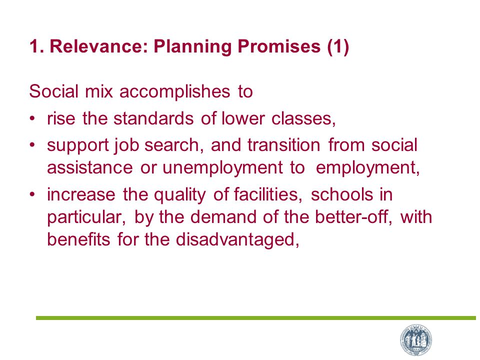 1. Relevance: Planning Promises (1) Social mix accomplishes to rise the standards of lower classes, support job search, and transition from social ass